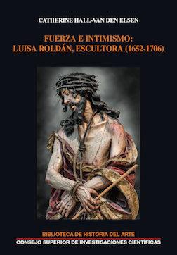 Fuerza E Intimismo: Luisa Roldán, Escultora (1652-1706)   por Catherine Hall-van Den Elsen