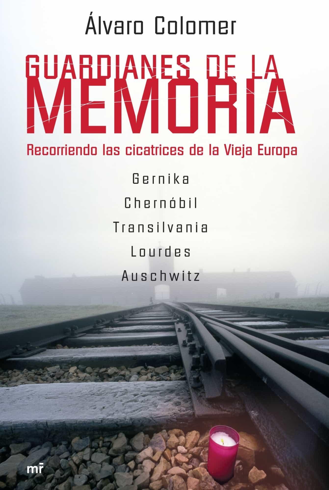 Guardianes De La Memoria: Recorriendo Las Cicatrices De La Vieja Europa por Alvaro Colomer epub