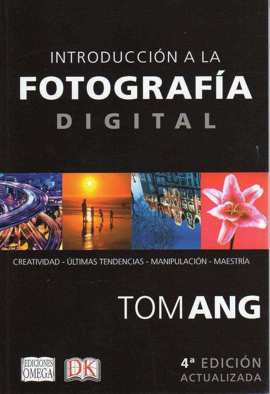 introduccion a la fotografia digital (4ª ed actualizada)-tom ang-9788428216081