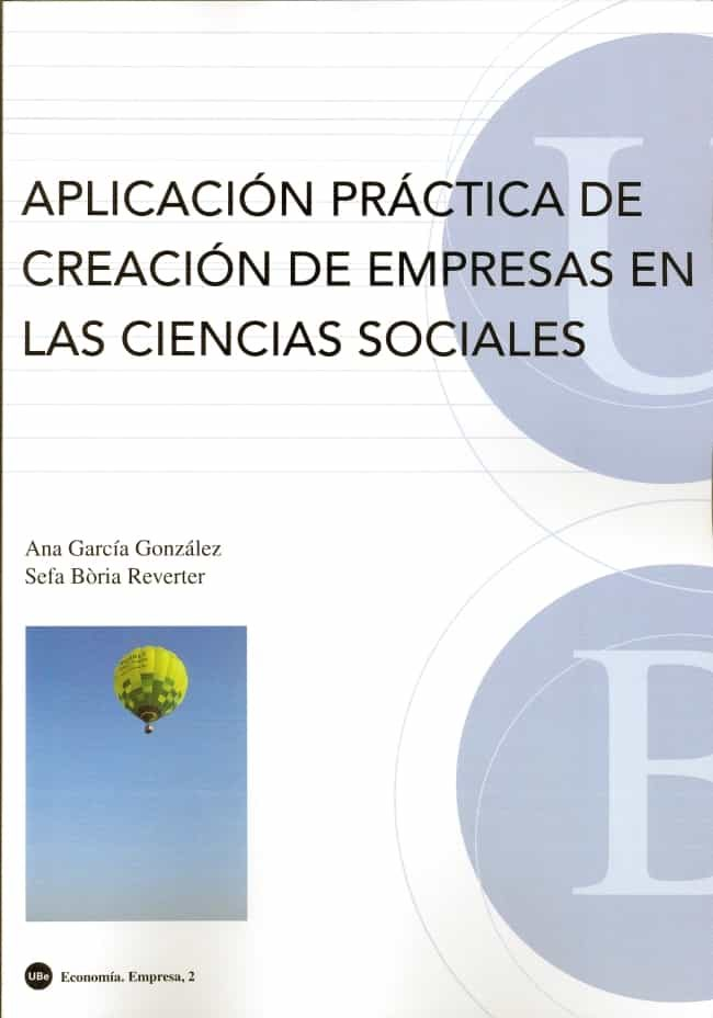 Aplicacion Practica De Creacion De Empresas En Las Ciencias Socia Les por Ana Garcia Gonzalez;                                                                                                                                                                                                          Sefa Boria Reverter epub