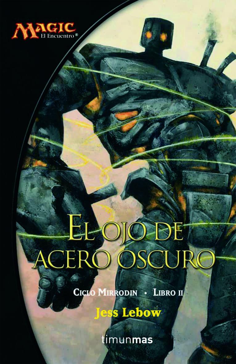 El Ojo De Acero Oscuro (magic. Ciclo Mirrodin 2) por Jess Lebow epub