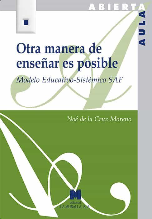 otra manera de enseñar es posible: modelo educativo - sistematico saf-noe de la cruz moreno-9788471338181