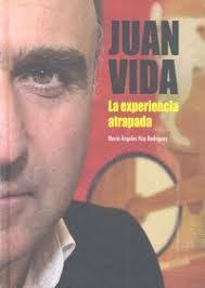 Juan Vida La Experiencia Atrapada por Maria Angeles Vico Rodriguez