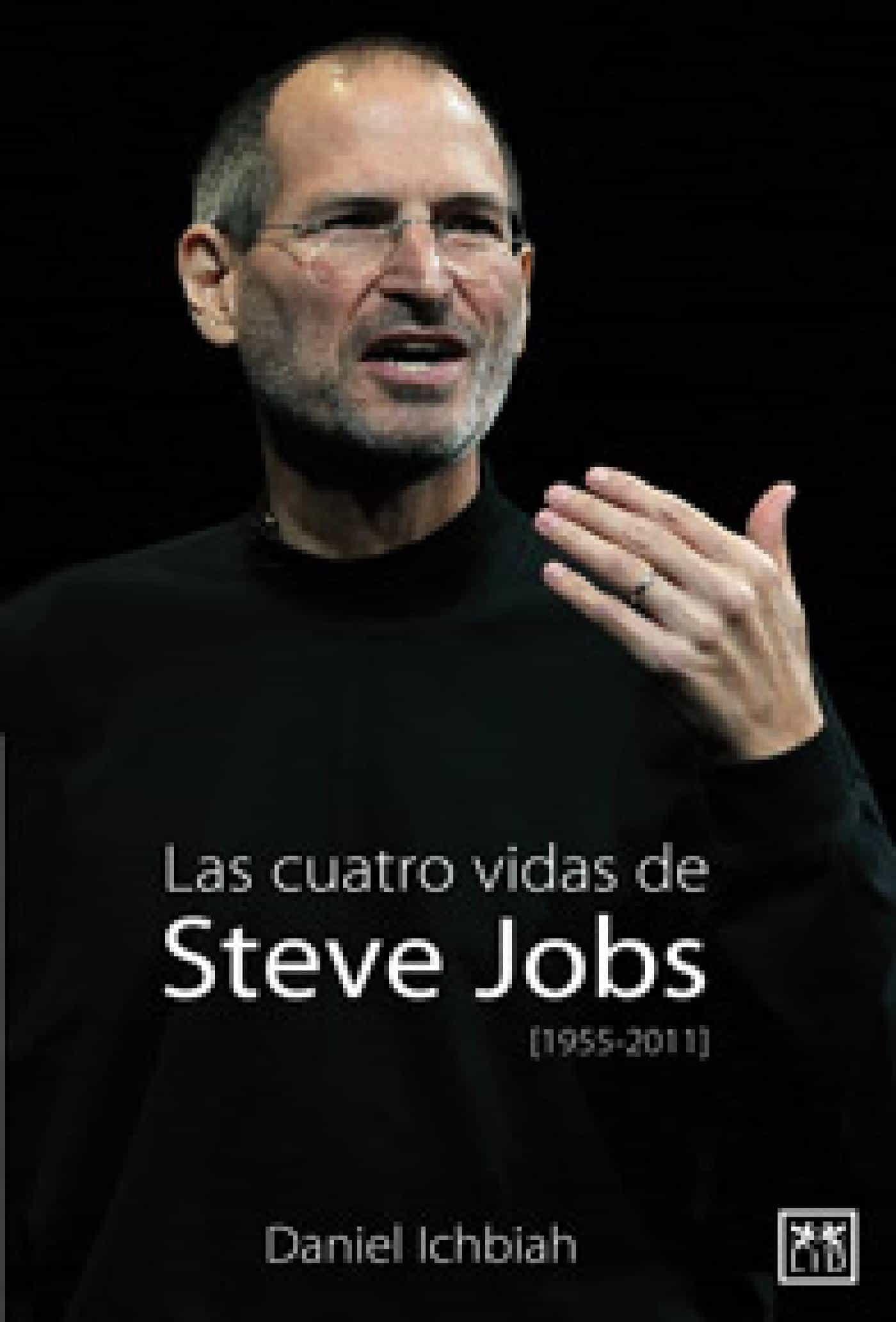Las cuatro vidas de steve jobs ebook daniel ichbia 9788483566381
