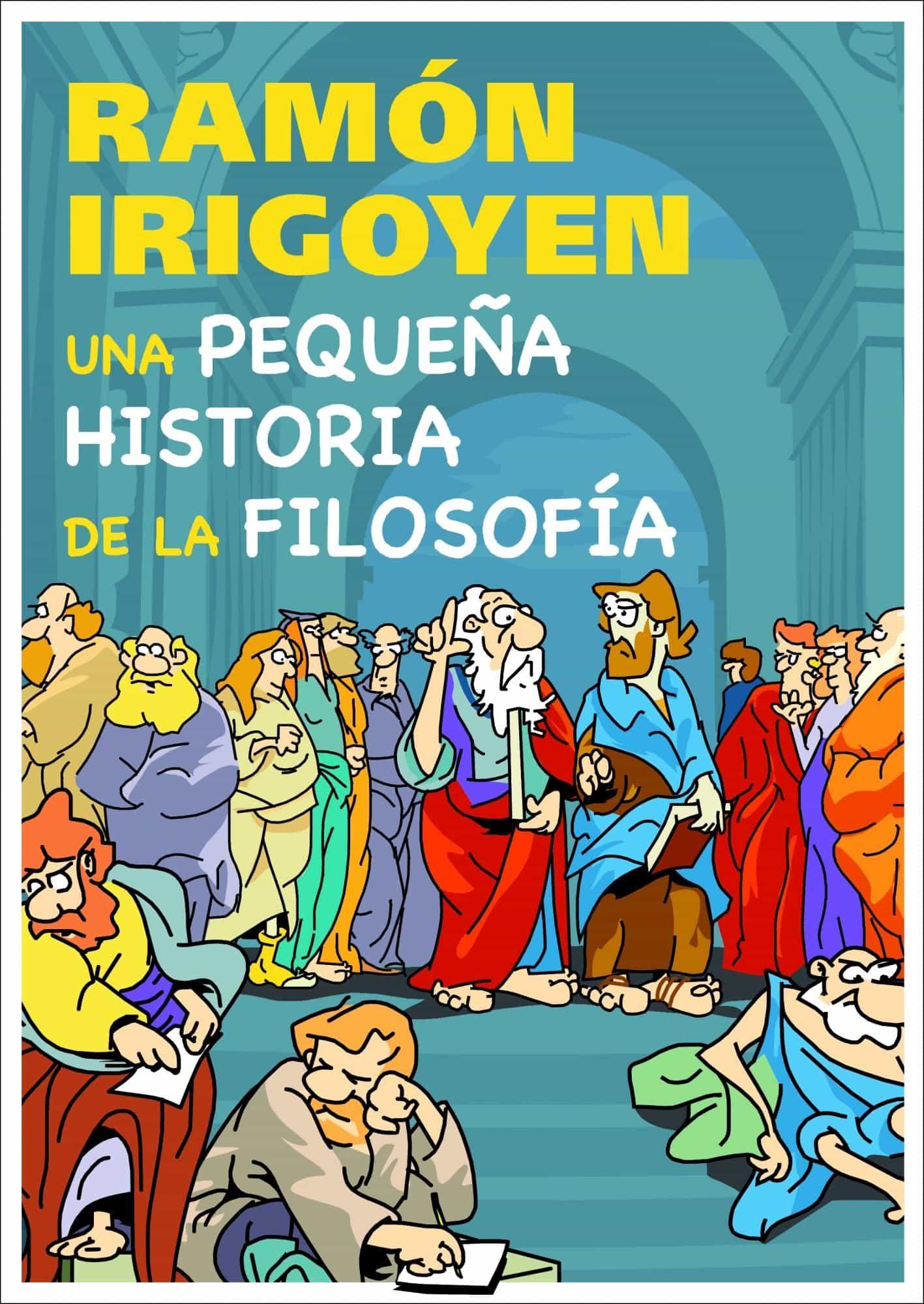 Una Pequeña Historia De La Filosofia por Ramon Irigoyen