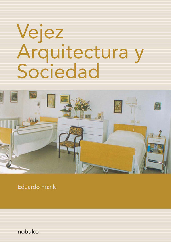 Vejez, Arquitectura Y Sociedad por Eduardo Frank