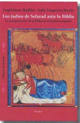 los judios de sefarad ante la biblia: la interpretacion de la biblia en el medioevo español-angel saenz-badillos-judith targarona borras-9788425438691