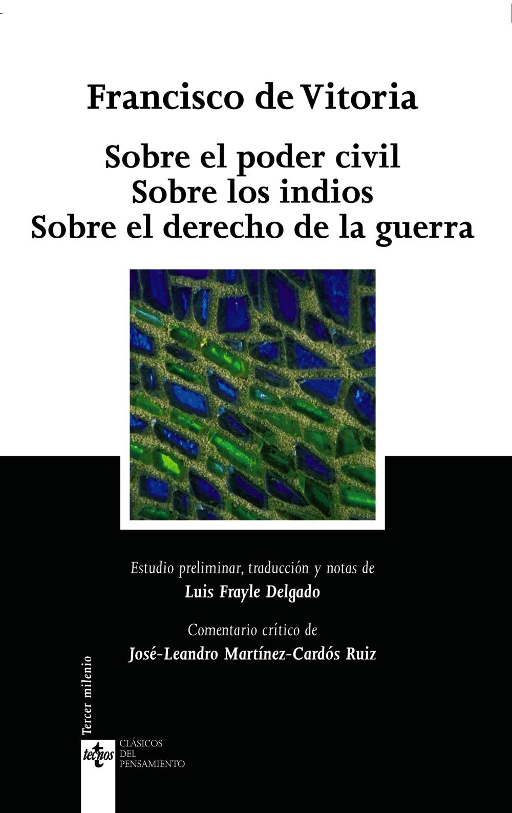 Sobre El Poder Civil; Sobre Los Indios; Sobre El Derecho De La Gu Erra (2ª Edicion) por Francisco De Vitoria