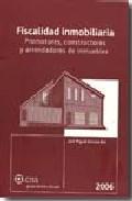 Fiscalidad Inmobiliaria, Promotores, Constructores Y Arrendadores De Inmuebles 2006 por Jose Miguel Soriano Bel