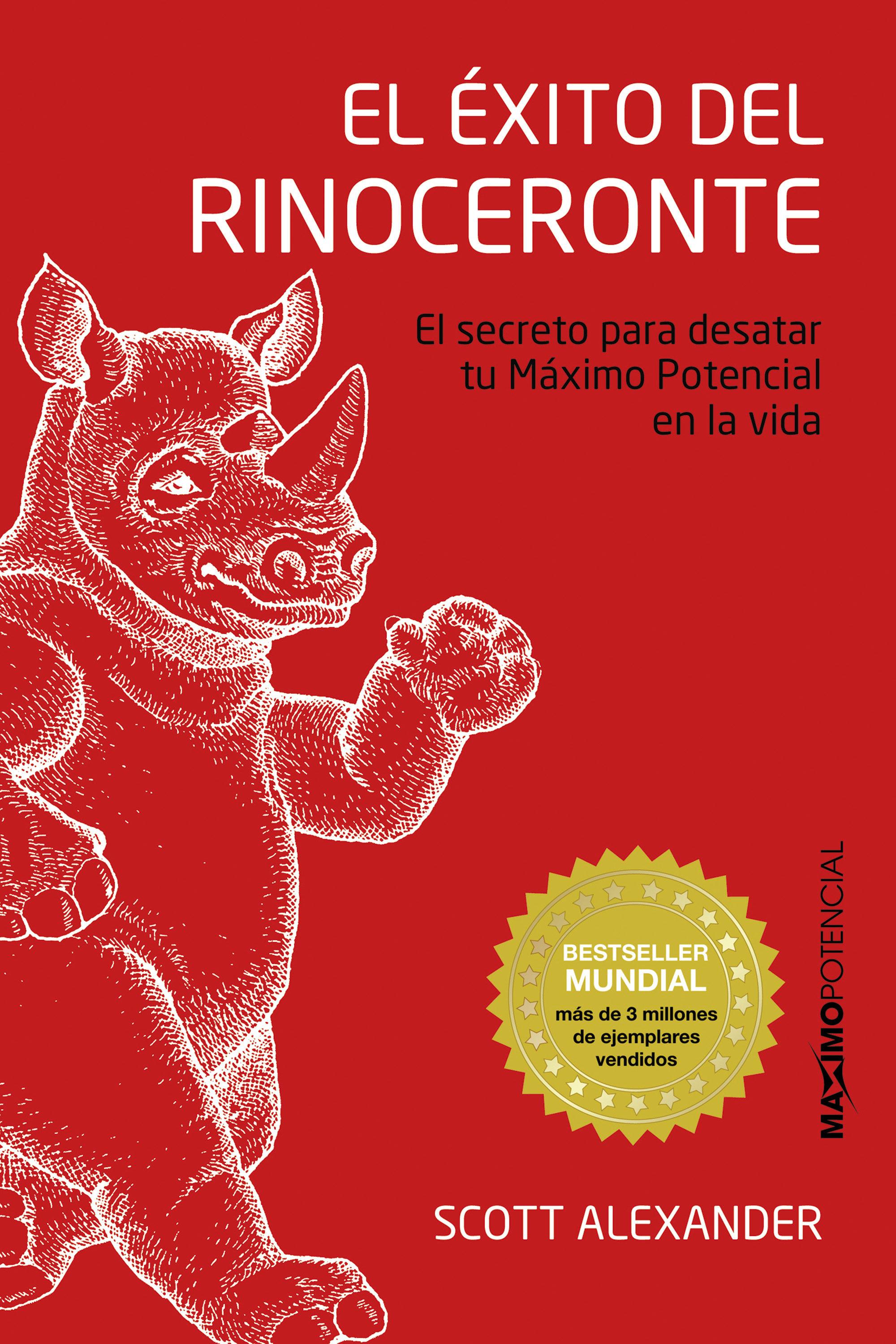 El exito del rinoceronte el secreto para desatar tu maximo potencial en la vida