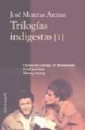Trilogias Indigestas I: Crimen Sin Castigo; Sr. Dostoievski; A Mi L Por Hora; Money, Money por Jose Moreno Arenas