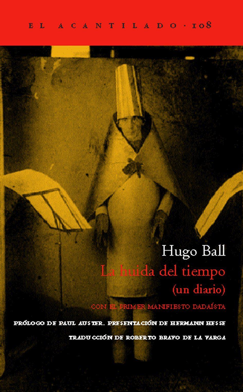 la huida del tiempo (un diario) (con el primer manifiesto dadaist a)-hugo ball-9788496136991