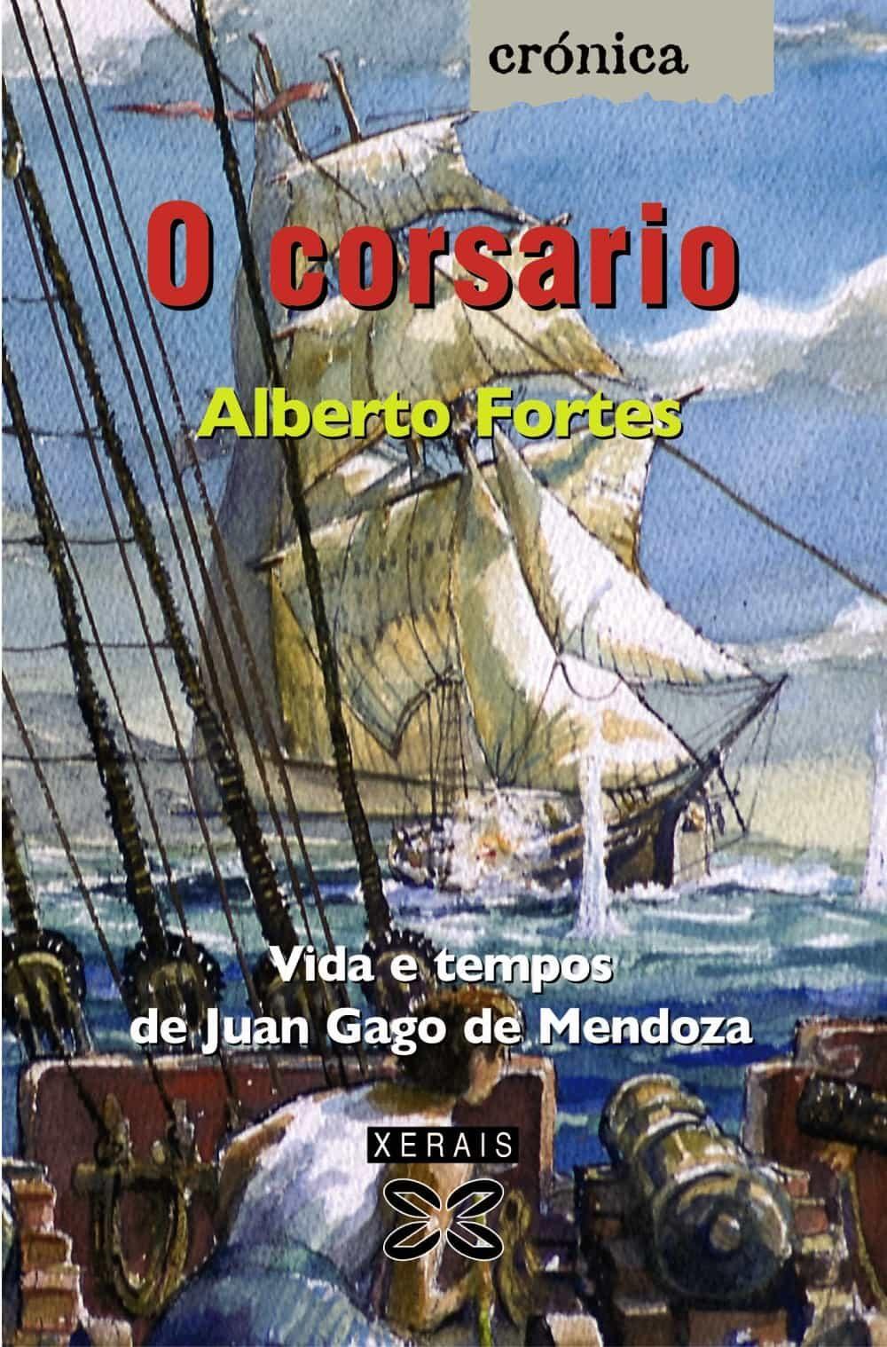 O Corsario: Vida E Tempos De Juan Gago De Mendoza por Alberto Fortes