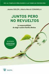 Juntos Pero No Revueltos: La Responsabilidad De Elegir Nuestra Fa Milia Afectiva por Jaume Soler Gratis