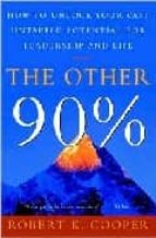 other 90%: how to unlock your vast untapped potential for leaders hip and life robert k. cooper 9780609808801