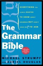 El libro de The grammar bible: everything you always wanted to know about gra mmar but didn t know whom to ask autor MICHAEL STRUMPF DOC!