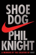 shoe dog: a memoir by the creator of nike phil knight 9781471146701