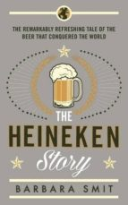 the heineken story: the remarkably refreshing tale of the beer that conquered the world barbara smit 9781781253601
