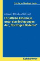 CHRISTLICHE KATECHESE UNTER DEN BEDINGUNGEN DER FLÜCHTIGEN MODERNE
