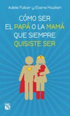 cómo ser el papá o la mamá que siempre quisiste ser (ebook)-adele faber-elaine mazlish-9786070732201