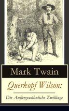 QUERKOPF WILSON: DIE AUSSERGEWÖHNLICHE ZWILLINGE (VOLLSTÄNDIGE DEUTSCHE AUSGABE)
