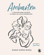 ambartxu, y cómo ser madre convirtio lo normal en extraordinario ambar muñoz rueda 9788402422101