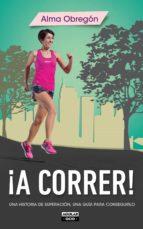 ¡a correr! (ebook)-alma obregon-9788403506701