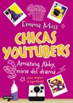 El libro de Chicas youtubers 2: amazing abby, reina del drama autor EMMA MOSS DOC!