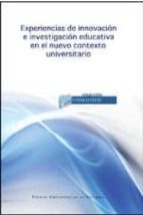 experiencias de innovacion e investigacion educativa en el nuevo contexto universitario 9788415031901