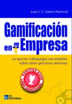 gamificacion en la empresa: lo que los videojuegos nos enseñan sobre como gestionar personas juan l. valera mariscal 9788415781301