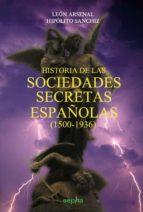 historia de las sociedades secretas españolas (1500-1936)-leon arsenal-hipolito sanchiz alvarez de toledo-9788415819301