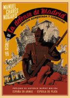 los secretos de la defensa de madrid (ed. aumentada y corregida)-manuel chaves nogales-9788416034901