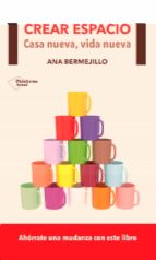 crear espacio: casa nueva, vida nueva-ana bermejillo-9788416096701