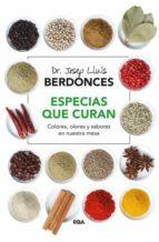 especias que curan: colores, olores y sabores en nuestra mesa josep lluis berdonces 9788416267101