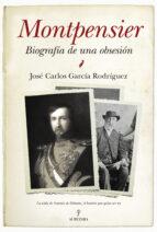montpensier, biografía de una obsesión jose carlos garcia rodriguez 9788416392001