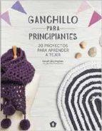 ganchillo para principiantes: 20 proyectos para aprender a tejer-sarah shrimpton-9788416407101