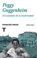 peggy guggenheim: el escandalo de la modernidad francine prose 9788416714001