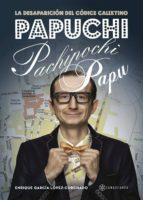 El libro de Papuchi pachipochi papu autor ENRIQUE GARCIA LOPEZ CORCHADO TXT!