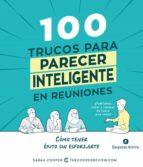 100 trucos para parecer inteligente en las reuniones (ebook)-sarah cooper-9788417180201