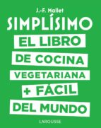 simplísimo: el libro de cocina vegetariana + fácil del mundo jean francois mallet 9788417273101