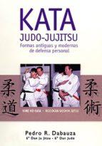 kata judo-jujitsu: formas antiguas y modernas de defensa personal-pedro j. dabauza-9788420303901
