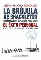la brujula de shackleton: enseñanzas de un explorador polar sobre el exito personal-jesus alcoba gonzalez-9788420691701