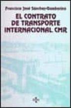 el contrato de transporte internacional: convencion cmr-francisco miguel sanchez gamborino-9788430928101