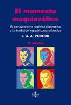 el momento maquiavelico: el pensamiento politico florentino y la tradicion republicana atlantica-j.g.a. pocock-9788430947201