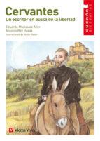 cervantes: un escritor en busca de la libertad (educacion primari a. material auxiliar)-antonio rey hazas-eduardo murias de aller-9788431678401