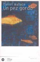 un pez gordo-daniel wallace-9788432310201