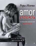 amor y violencia: la dimension afectiva del maltrato-pepa horno-9788433023001