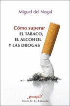 como superar el tabaco, el alcohol y las drogas miguel del nogal 9788433026101