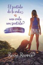 el sentido de la vida es una vida con sentido: la resilencia-rocio rivero-9788433027801