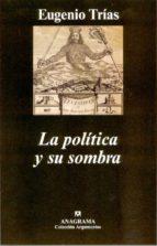 la politica y su sombra eugenio trias 9788433962201